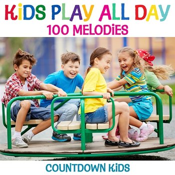Kids Play All Day Songs: 100 Melodies-The Countdown Kids