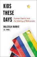 Kids These Days: The Making of Millennials - Harris Malcolm