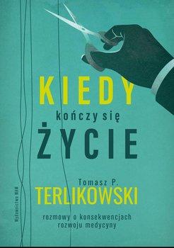 Kiedy kończy się życie. Rozmowy o konsekwencjach rozwoju medycyny-Terlikowski Tomasz P.