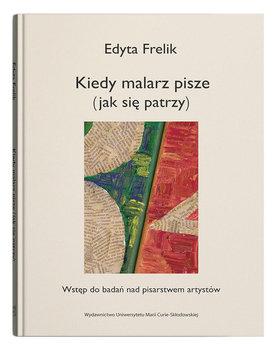 Kiedy malarz pisze (jak się patrzy)-Frelik Edyta