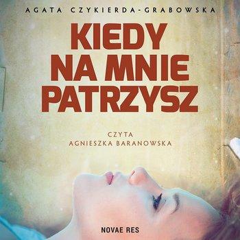 Kiedy na mnie patrzysz-Czykierda-Grabowska Agata
