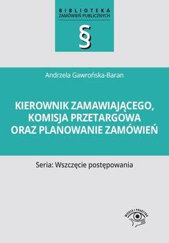 Kierownik zamawiającego, komisja przetargowa oraz planowanie zamówień-Gawrońska-Baran Andrzela
