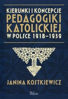 Kierunki i koncepcje pedagogiki katolickiej w Polsce 1918-1939-Kostkiewicz Janina