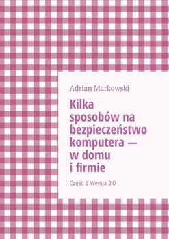Kilka sposobów na bezpieczeństwo komputera- wdomu ifirmie-Markowski Adrian