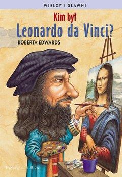 Kim był Leonardo da Vinci? Wielcy i sławni-Edwards Roberta