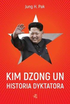 Kim Dzong Un. Historia dyktatora-Pak Jung H.