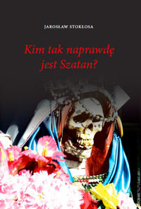 Kim tak naprawdę jest Szatan?-Stokłosa Jarosław