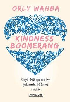 Kindness Boomerang czyli 365 sposobów jak zmienić świat i siebie -Wahba Orly