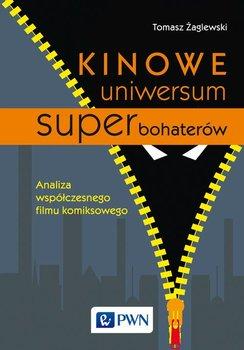Kinowe uniwersum superbohaterów. Analiza współczesnego filmu komiksowego-Żaglewski Tomasz