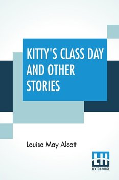 Kitty's Class Day And Other Stories - Alcott Louisa May