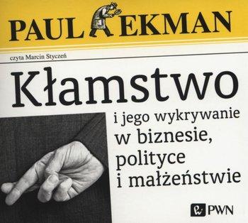 Kłamstwo i jego wykrywanie w biznesie, polityce i małżeństwie-Ekman Paul
