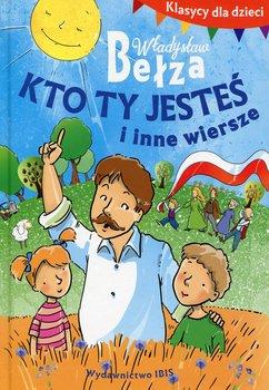 Klasycy dla dzieci. Kto ty jesteś i inne wiersze-Bełza Władysław