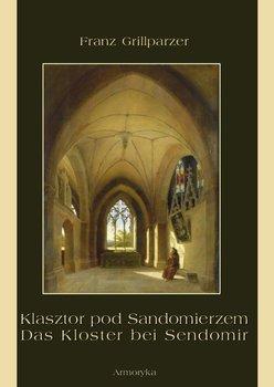 Klasztor pod Sandomierzem / Das Kloster bei Sendomir-Grillparzer Franz