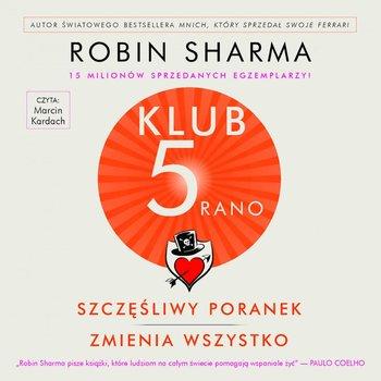 Klub 5 Rano. Szczęśliwy poranek zmienia wszystko-Sharma Robin
