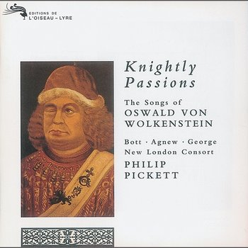 Knightly Passions: The Songs of Oswald von Wolkenstein - Catherine Bott, Paul Agnew, Michael George, New London Consort, Philip Pickett