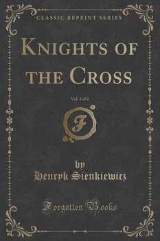 Knights of the Cross, Vol. 1 of 2 (Classic Reprint)-Sienkiewicz Henryk
