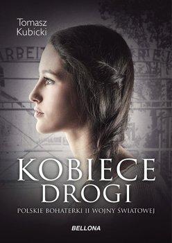 Kobiece drogi. Polskie bohaterki II wojny światowej-Kubicki Tomasz