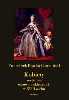 Kobiety na tronie carów moskiewskich w XVIII wieku-Rawita-Gawroński Franciszek