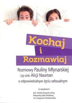 Kochaj i rozmawiaj. Rozmowy Pauliny Młynarskiej i jej córki Alicji Nauman o odpowiedzialnym życiu seksualnym-Młynarska Paulina, Nauman Alicja