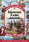 Kocham Polskę. Historia dla najmłodszych. Tom 4. Bohaterowie II wojny światowej