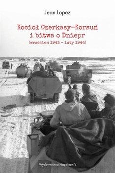 Kocioł Czerkasy-Korsuń i bitwa o Dniepr-Lopez Jean