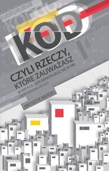 Kod, czyli rzeczy, które zauważasz w mieście, gdy wpatrujesz się w nie odpowiednio długo-Bielecki Krzysztof