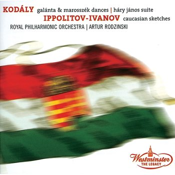 Kodaly: Dances of Galata, Dances of Marosszék, Háry János Suite / Ippolitov Ivanov: Caucasian Sketches - Arthur Rodzinski, Royal Philharmonic Orchestra