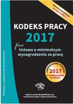 Kodeks pracy 2017, ustawa o minimalnym wynagrodzeniu za pracę. Ujednolicone przepisy z komentarzem do zmian                      (ebook)