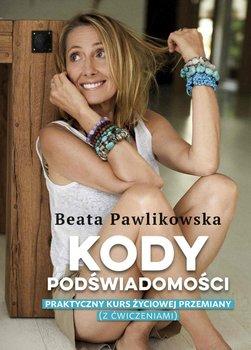 Kody podświadomości. Praktyczny kurs życiowej przemiany (z ćwiczeniami)-Pawlikowska Beata