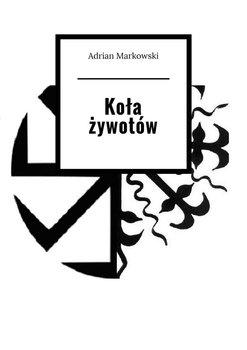 Koła żywotów-Markowski Adrian