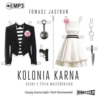 Jastrun Tomasz - Kolonia karna. Sceny z życia małżeńskiego