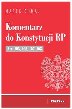 Komentarz do Konstytucji RP Art. 105, 106, 107, 108-Chmaj Marek