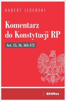 Komentarz do Konstytucji RP Art. 15, 16, 163-172-Izdebski Hubert