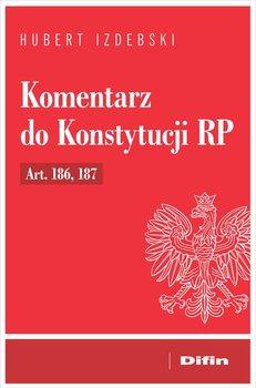 Komentarz do Konstytucji RP Art. 186, 187-Izdebski Hubert