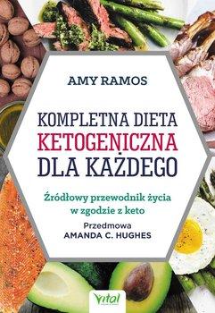 Kompletna dieta ketogeniczna dla każdego. Źródłowy poradnik życia w zgodzie z keto-Ramos Amy