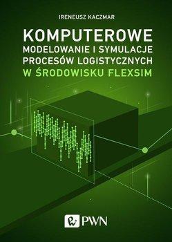 Komputerowe modelowanie i symulacje procesów logistycznych w środowisku FlexSim-Kaczmar Ireneusz
