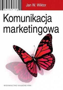 Komunikacja marketingowa. Modele, struktury, formy przekazu                      (ebook)