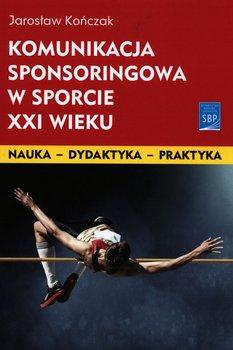 Komunikacja sponsoringowa w sporcie XXI wieku-Kończak Jarosław