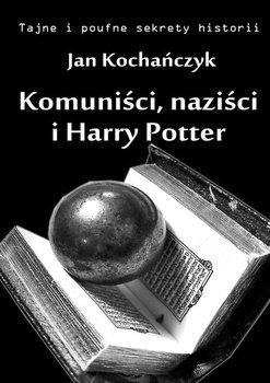 Komuniści, naziści i Harry Potter-Kochańczyk Jan