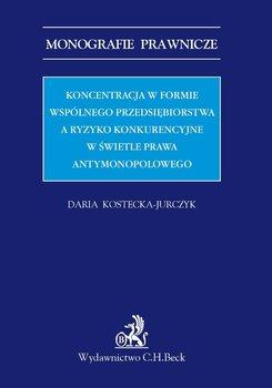 Koncentracja w formie wspólnego przedsiębiorstwa a ryzyko konkurencyjne w świetle prawa antymonopolowego-Kostecka-Jurczyk Daria