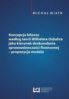 Koncepcja bilansu według teorii Wilhelma Osbahra jako kierunek doskonalenia sprawozdawczości finansowej. Propozycja modelu                      (ebook)