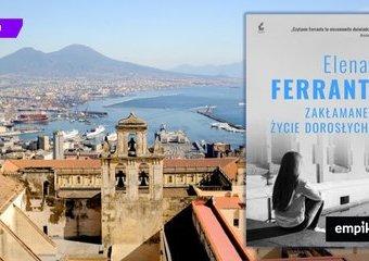 """Koniec niewinności. Recenzja książki Eleny Ferrante """"Zakłamane życie dorosłych"""""""