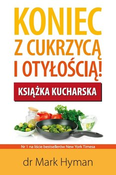 Koniec z cukrzycą i otyłością! Książka kucharska-Hyman Mark