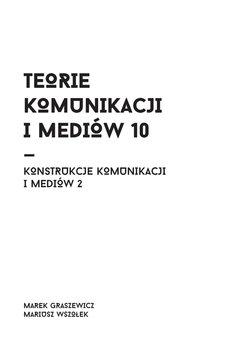 Konstrukcje komunikacji i mediów. Część 2. Teorie komunikacji i mediów. Tom 10-Wszołek Mariusz