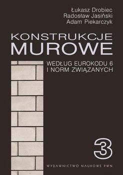 Konstrukcje murowe wg Eurokodu 6 i norm związanych. Tom 3-Drobiec Łukasz, Jasiński Radosław, Piekarczyk Adam