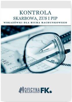 Kontrola skarbowa, ZUS i PIP. Wskazówki dla biura rachunkowego                      (ebook)