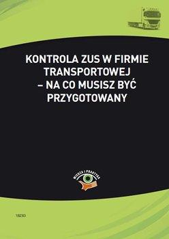 Kontrola ZUS w firmie transportowej – na co musisz być przygotowany                      (ebook)