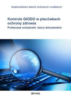 Kontrole GIODO w placówkach ochrony zdrowia. Praktyczne wskazówki, wzory dokumentów-Glen Piotr