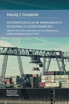 Konwergencja w warunkach integracji gospodarczej. Grupa Wyszehradzka w globalnych łańcucach wartości-Grodzicki Maciej J.