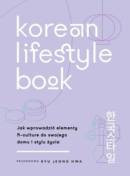 Korean Lifestyle Book. Jak wprowadzić elementy K-culture do swojego domu i stylu życia-Smith Abi